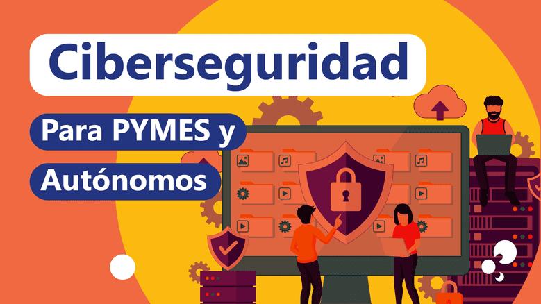 Ciberseguridad para Pymes y autónomos Cantabria Santander